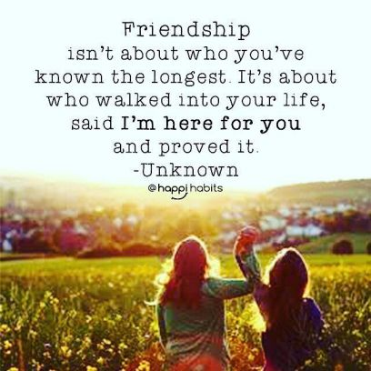 247843-Friendship-Isn-t-About-Who-You-ve-Known-The-Longest.-It-s-About-Who-Walked-Into-Your-Life-Said-I-m-Here-For-You-And-Proved-It.