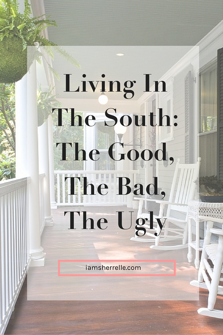 Living in the south has some good, some bad and some ugly. -Sherrelle