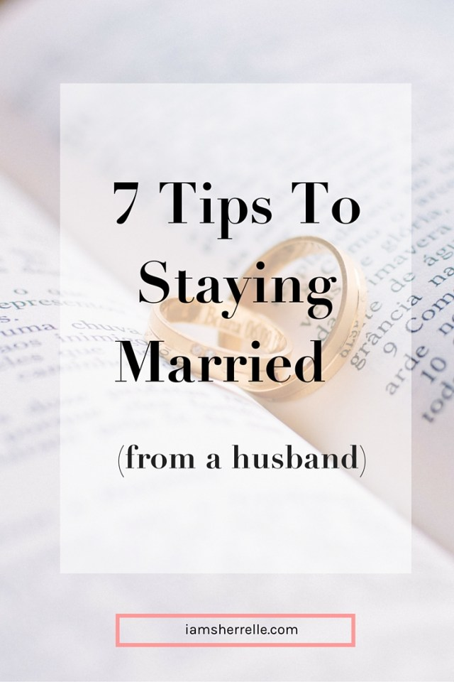 Want a sucessful marriage?  Read these 7 tips to staying married (from a husband). - Sherrelle
