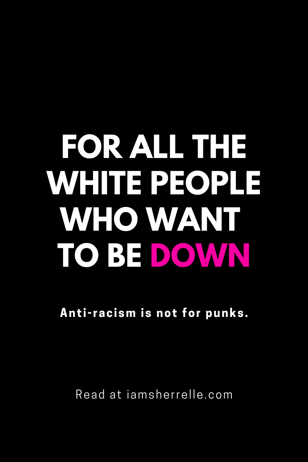 To the white people who want to be down: being anti-racist is not for punks.