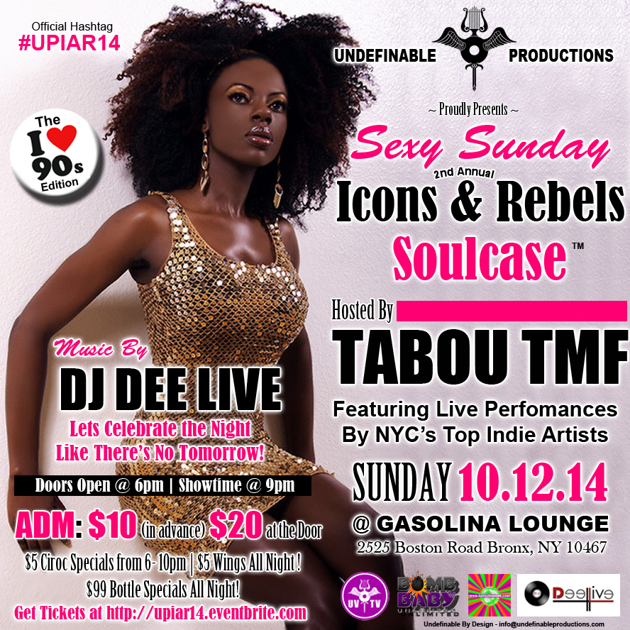Get Tickets for Undefinable Productions 2nd Annual Icons & Rebels Soulcase - Sunday October 12th 2014 at Gasolina Lounge 2525 Boston Road Bronx, NY 10467 - Doors open at 6pm - Showtime 9pm Hosted By Tabou TMF aka Undefinable One After Party with Music By Dj Dee Live