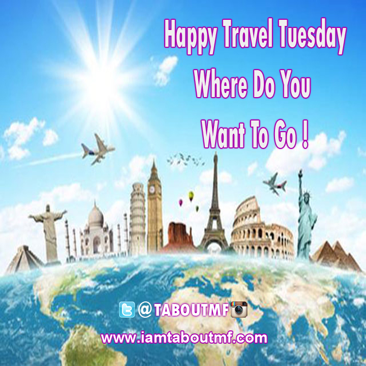 iamtaboutmf.com_Happy Travel Tuesday - Where do you want to go ?