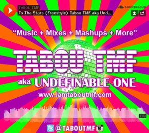 "Listen to To The Stars Freestyle by Tabou TMF aka Undefinable One and Get ""Music + Mixes + Mashups + More""on www.iamtaboutmf.com"