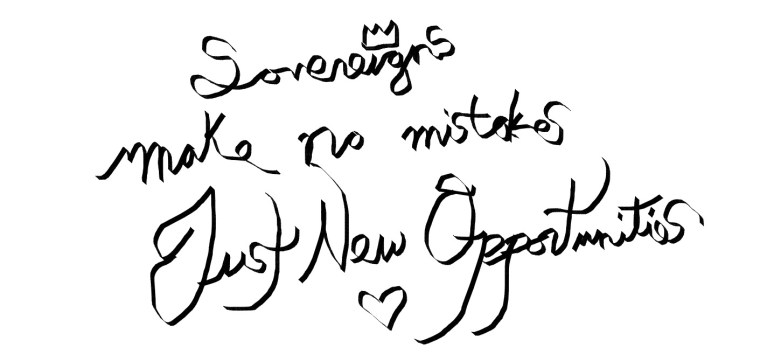 """A calligraphed scripted bad scribbling reading: """"Sovereigns make no mistakes, Just New Opportunities."""""""