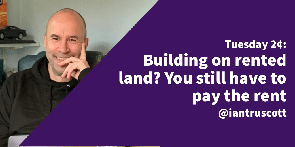 Tuesday 2¢: Building on rented land? You have to pay the rent