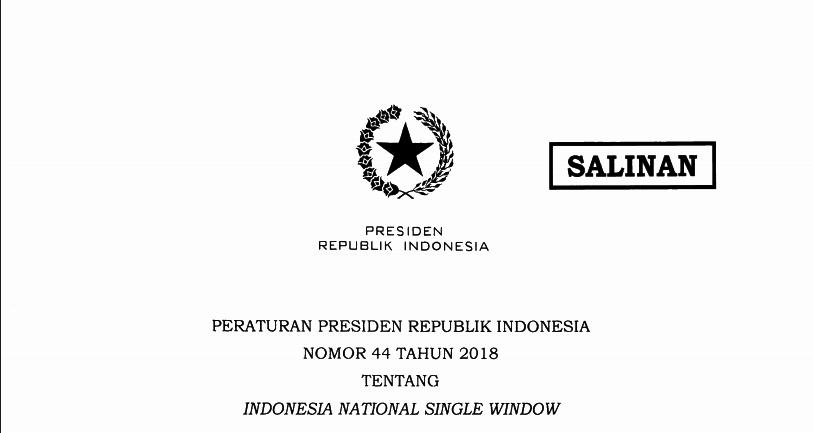 PERATURAN PRESIDEN REPUBLIK INDONESIA NOMOR 44 TAHUN 2018 TENTANG INDONESIA NATIONAL SINGLE WINDOW