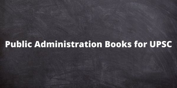 Know more about the Public Administration Books for the UPSC exam in the article.