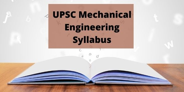 Get the details of the UPSC Mechanical Engineering Syllabus in this article.