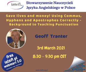 Webinar: Save lives and money! Using Commas, Hyphens and Apostrophes Correctly – Background to Teaching Punctuation by Geoff Tranter