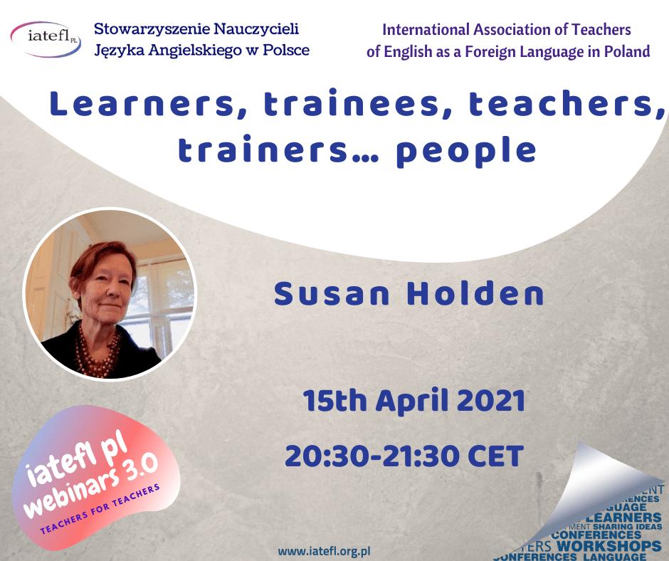 Learners, trainees, teachers, trainers… people – a webinar by Susan Holden