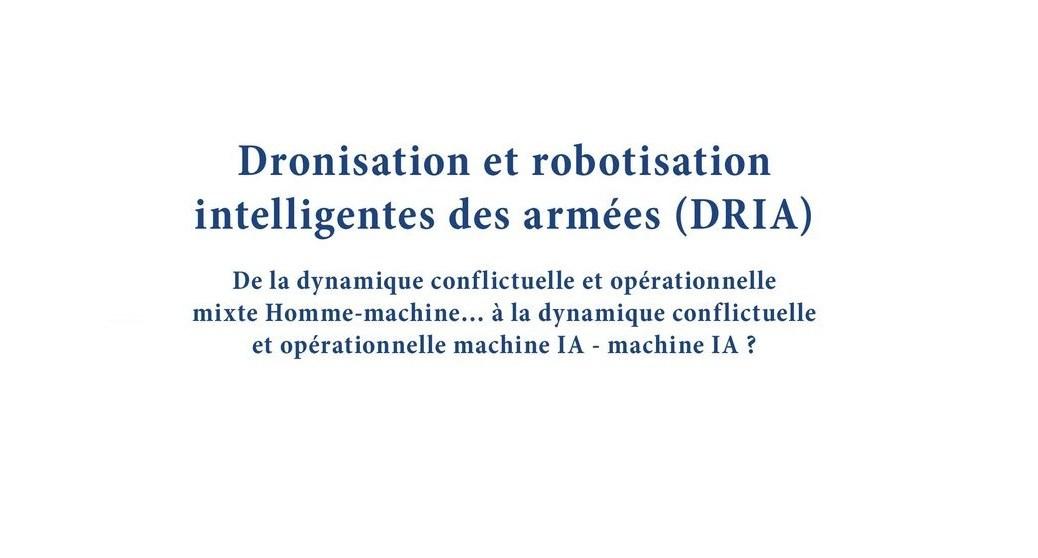 Dronisation et robotisation intelligentes des armées (DRIA)