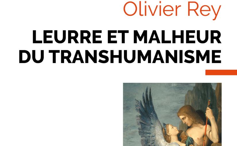Leurre et malheur du transhumanisme – Olivier Rey