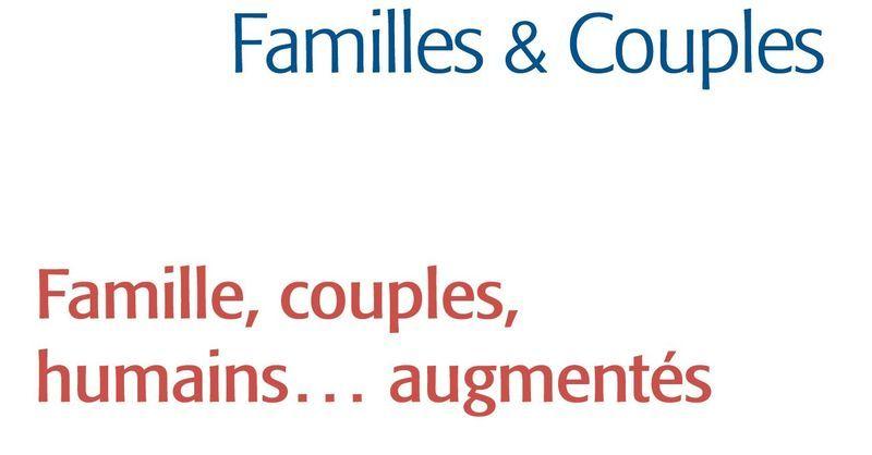 Famille, couples, humains… augmentés
