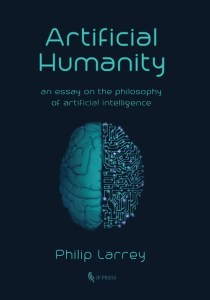 Artificial Humanity Philip Larrey An Essay on the Philosophy of Artificial Intelligence