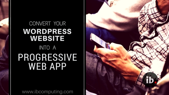 Convert your WordPress Website into a Progressive Web App
