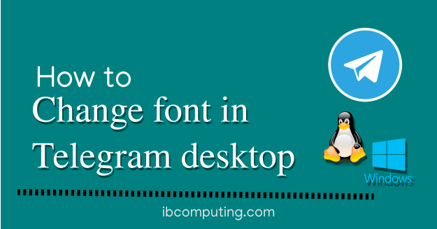 How to change font in telegram desktop in Linux and Windows