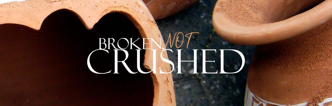 Broken, Not Crushed