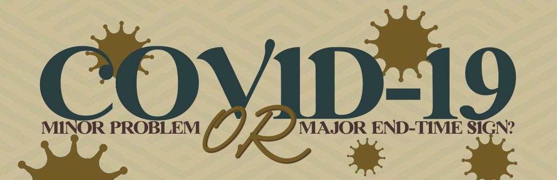 COVID-19: Minor Problem or Major End-Time Sign?