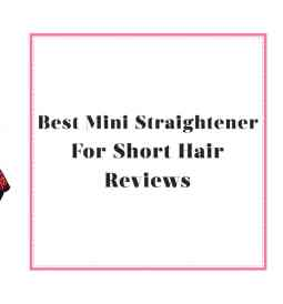 Best Mini Straightener For Short Hair reviews