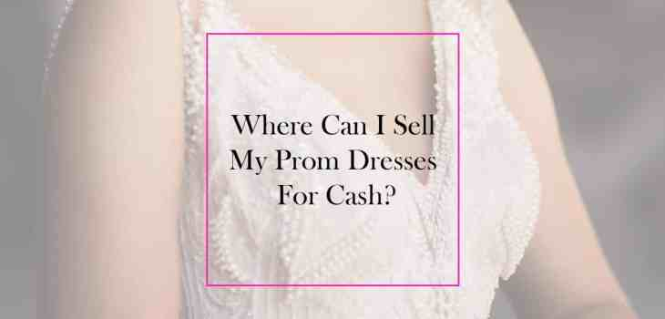 Where can I sell my prom dresses for cash ft