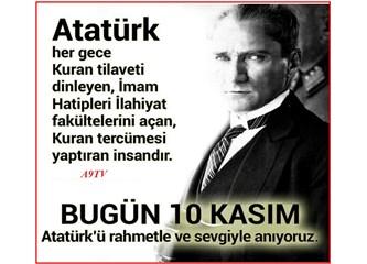 Bağnazlıktan nefret eden Atatürk bu yüzyılda yaşasaydı bugün Avrupa Birliği'ndeydik…