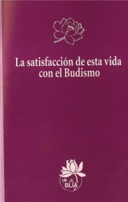 La statisfaccion de esta vida con el Budismo