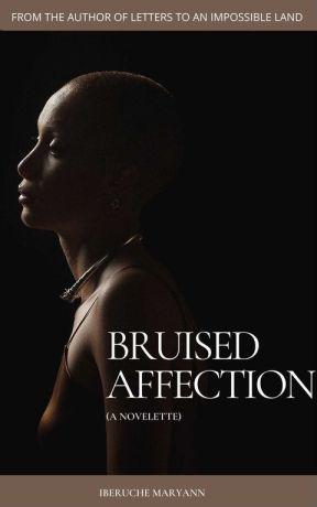 Bruised affection by Iberuche Maryann