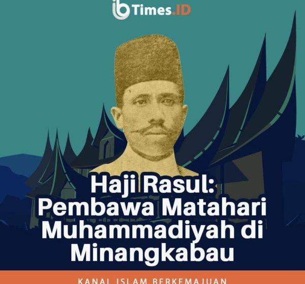 Haji Rasul: Pembawa Matahari Muhammadiyah di Minangkabau