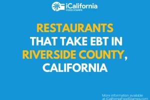 """Restaurants that Accept EBT in Riverside County California"""