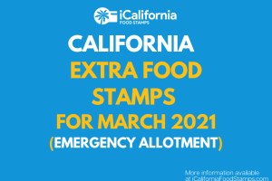 """Extra Food Stamps for California - March 2021"""