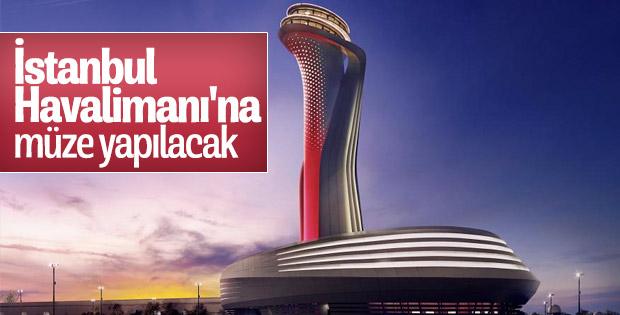 İstanbul Havalimanı'na müze geliyor