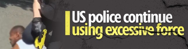 US police continue using excessive force