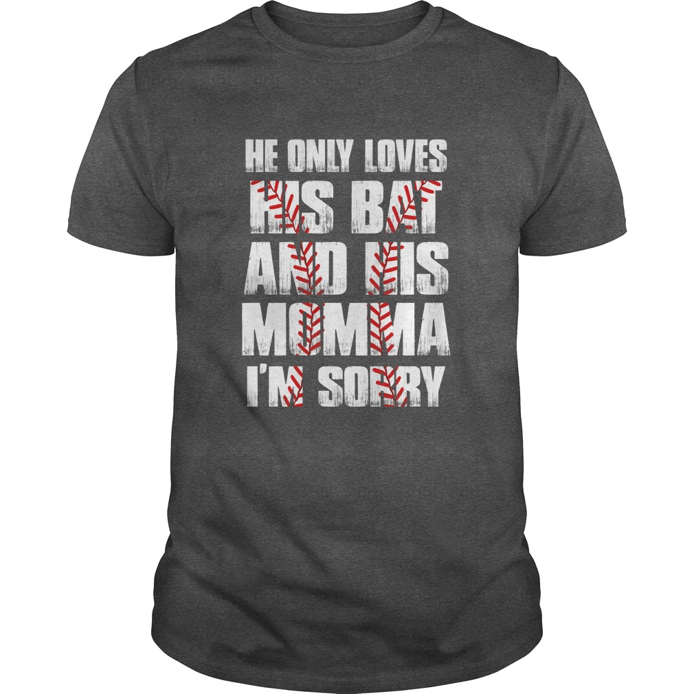 Download He Only Loves His Bat & His Momma I'm Sorry shirt - Icestork