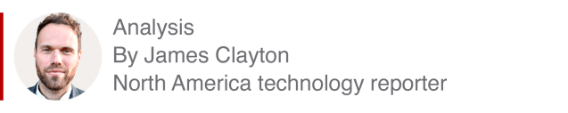Analysis box by James Clayton, North America technology reporter
