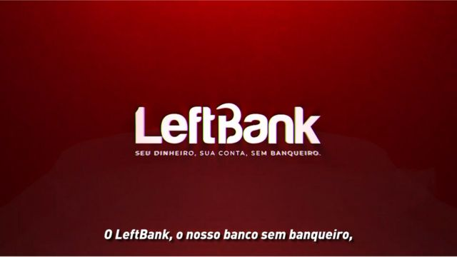 """Logotipo do LeftBank em vídeo de lançamento da fintech. Sob o logotipo, lê-se 'Seu dinheiro, sua conta, sem banqueiro"""". Há ainda uma legenda do vídeo, que diz """"LeftBank, o nosso banco sem banqueiro'"""