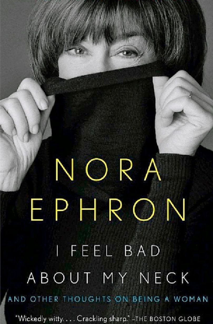 "In her essay Nora Ephron says ""Our faces are lies and our necks are the truth. You have to cut open a redwood tree to see how old it is, but you wouldn't if it had a neck"""