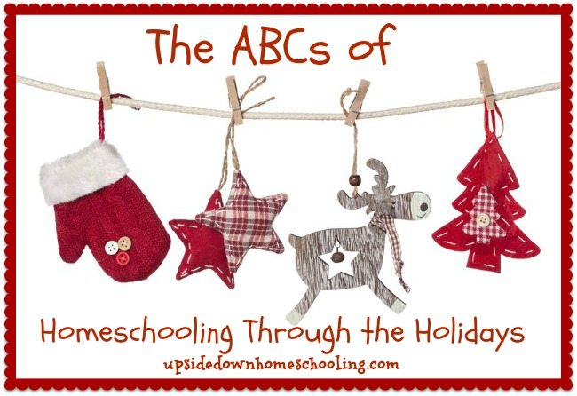 ABCs of Homeschooling through the Holidays