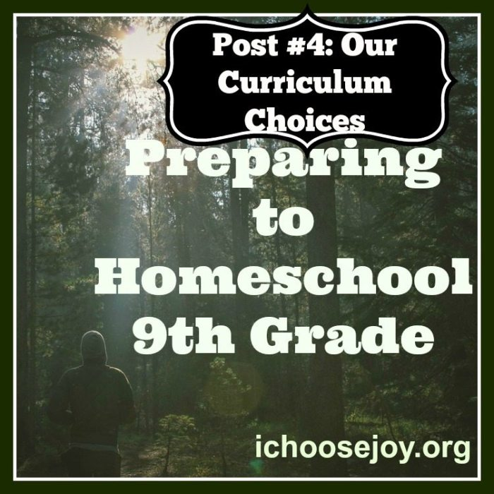 Series: Preparing to Homeschool Ninth Grade- Our Curriculum Choices