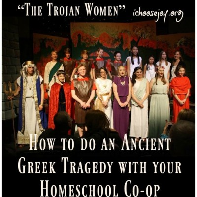 "How to do an Ancient Greek Tragedy with your Homeschool Co-op: ""The Trojan Women"""