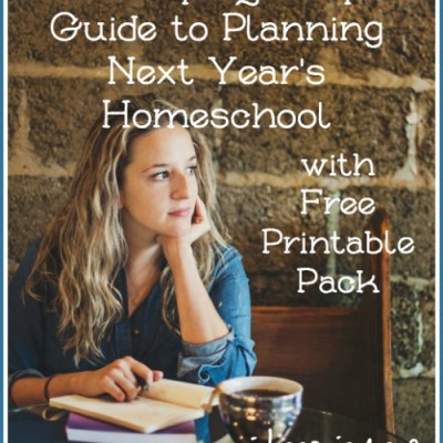 A Step-by-Step Guide to Planning Next Year's Homeschool (with Free Printable Pack)