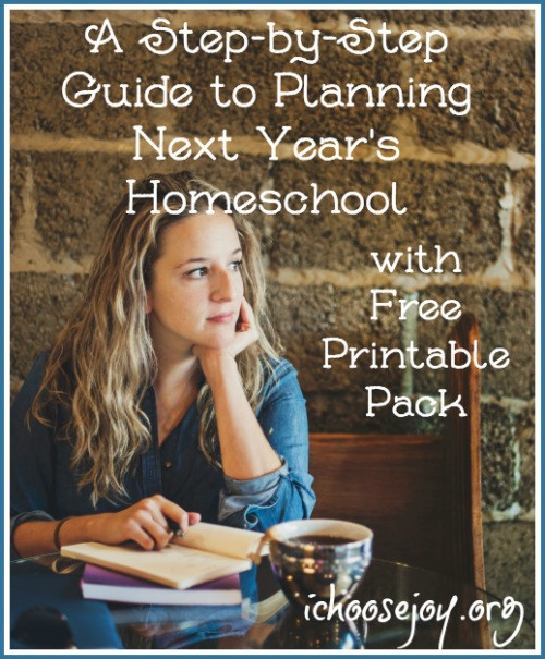 A Step-by-Step Guide to planning next year's homeschool (with a free printable pack) #homeschool #homeschoolcurriculum #homeschoolplanning #ichoosejoyblog