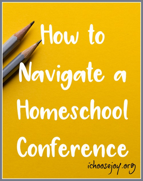 How to Navigate a Homeschool Conference - I Choose Joy! Are you going to a homeschool conference this year? Check out these great tips! #ichoosejoyblog #homeschool #homeschoolmom #homeschooltips