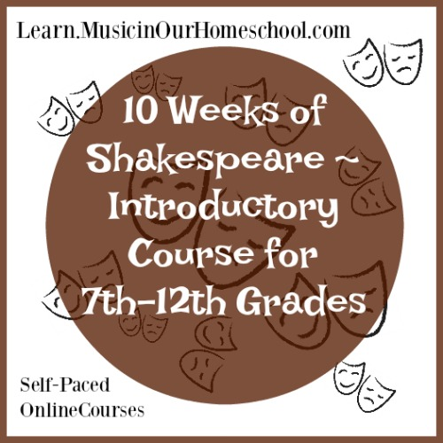 10 Weeks of Shakespeare ~ Introductory Course for 7th-12th Grades