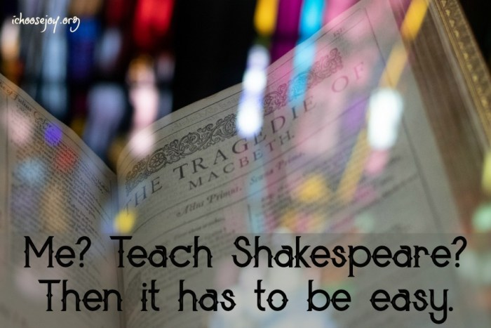 Me, Teach Shakespeare? Then it has to be easy. Find recommended resources here at I Choose Joy! #shakespeare #teachingshakespere #charlottemasonhomeschool #ichoosejoyblog