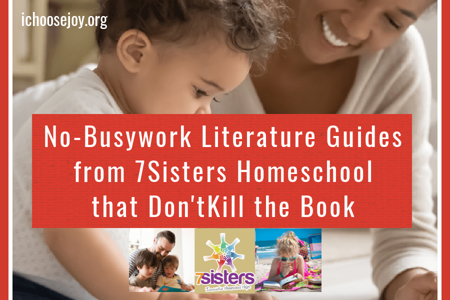 No-Busywork Literature Guides from 7Sisters Homeschool that Don't Kill the Book