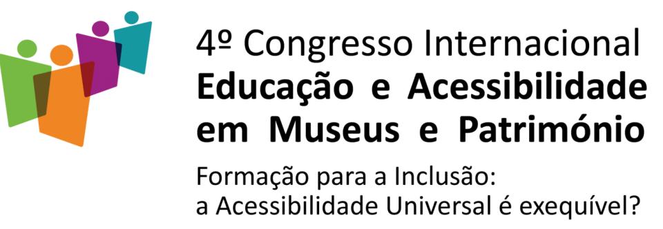4º Congresso Internacional Educação e Acessibilidade em Museus e Património