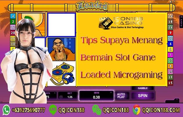 Tips Supaya Menang Bermain Slot Game Loaded Microgaming