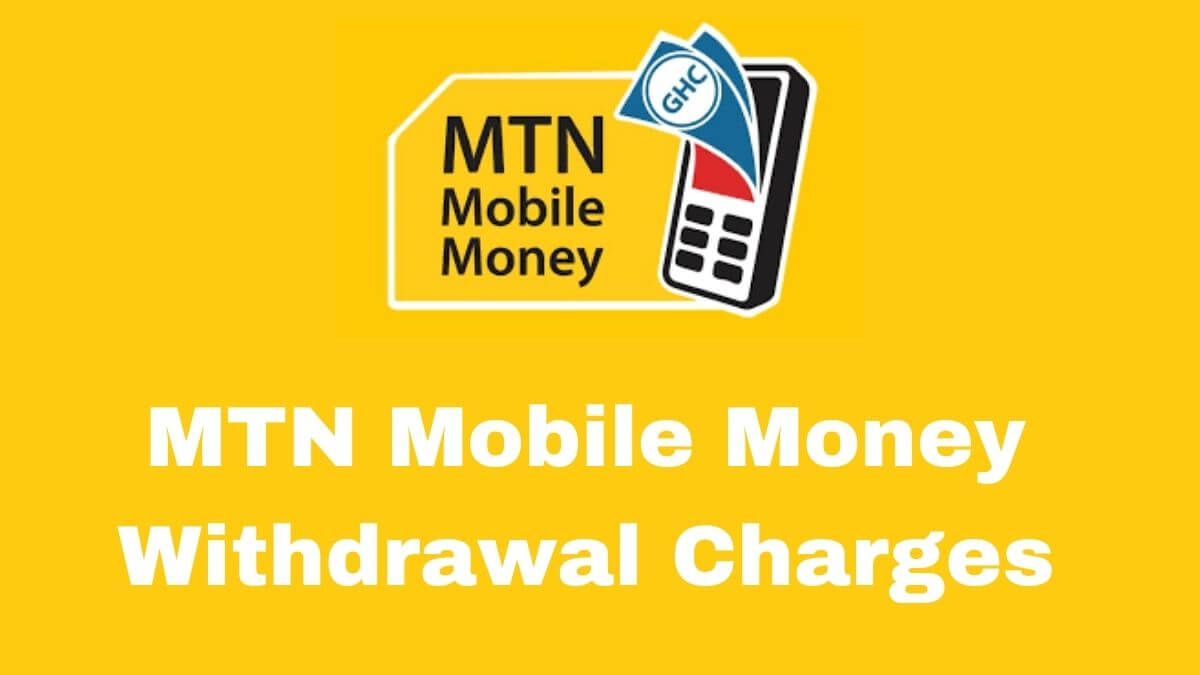 MTN Mobile Money Withdrawal Charges in Ghana