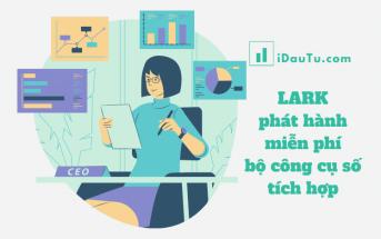 Công ty công nghệ Lark Technologies Pte. Ltd. vừa chính thức thông báo phát hành công cụ làm việc số tích hợp miễn phí.
