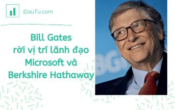 Bill Gates chính thức rời vị trí lãnh đạo Microsoft và Berkshire Hathaway.